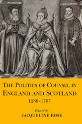 The Politics of Counsel in England and Scotland, 1286-1707 - British Academy Scholarship Online