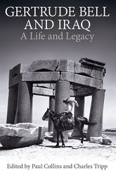Gertrude Bell and IraqA life and legacy$