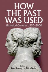 How the Past was Used: Historical cultures, c. 750-2000