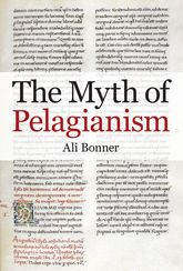 The Myth of Pelagianism - British Academy Scholarship Online