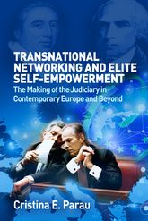 Transnational Networking and Elite Self-EmpowermentThe Making of the Judiciary in Contemporary Europe and Beyond
