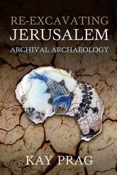Re-Excavating JerusalemArchival Archaeology