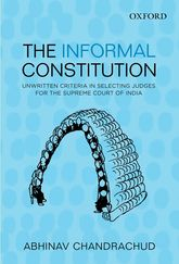 The Informal ConstitutionUnwritten Criteria in Selecting Judges for the Supreme Court of India$