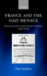 France and the Nazi MenaceIntelligence and Policy Making 1933-1939$