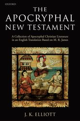 The Apocryphal New TestamentA Collection of Apocryphal Christian Literature in an English Translation$
