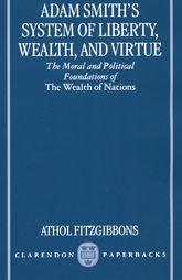 Adam Smith's System of Liberty, Wealth, and VirtueThe Moral and Political Foundations of The Wealth of Nations$