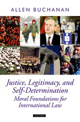 Justice, Legitimacy, and Self-DeterminationMoral Foundations for International Law$