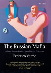 The Russian MafiaPrivate Protection in a New Market Economy$