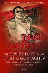 The Soviet Elite from Lenin to GorbachevThe Central Committee and its Members 1917-1991$