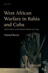 West African Warfare in Bahia and CubaSoldier Slaves in the Atlantic World, 1807-1844$