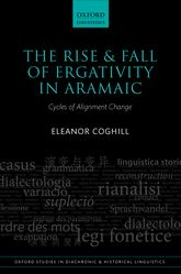 The Rise and Fall of Ergativity in AramaicCycles of Alignment Change$
