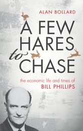 A Few Hares to ChaseThe Economic Life and Times of Bill Phillips$