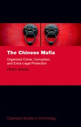 The Chinese MafiaOrganized Crime, Corruption, and Extra-Legal Protection$