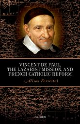Vincent de Paul, the Lazarist Mission, and French Catholic Reform$