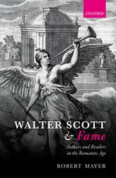 Walter Scott and FameAuthors and Readers in the Romantic Age$
