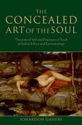 The Concealed Art of the SoulTheories of Self and Practices of Truth in Indian Ethics and Epistemology$