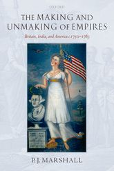The Making and Unmaking of EmpiresBritain, India, and America c.1750-1783$