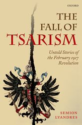 The Fall of TsarismUntold Stories of the February 1917 Revolution$