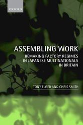 Assembling WorkRemaking Factory Regimes in Japanese Multinationals in Britain$