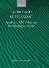 Word and SupplementSpeech Acts, Biblical Texts, and the Sufficiency of Scripture$