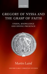 Gregory of Nyssa and the Grasp of FaithUnion, Knowledge, and Divine Presence$