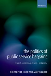 The Politics of Public Service BargainsReward, Competency, Loyalty - and Blame$