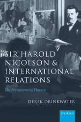 Sir Harold Nicolson and International RelationsThe Practitioner as Theorist$