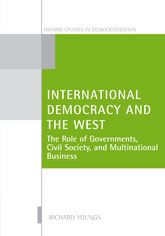 International Democracy and the WestThe Roles of Governments, Civil Society, and Multinational Business$
