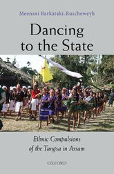 Dancing to the StateThe Ethnic Compulsions of the Tangsa in Assam$