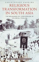 Religious Transformation in South AsiaThe Meanings of Conversion in Colonial Punjab$