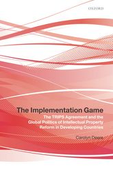The Implementation GameThe TRIPS Agreement and the Global Politics of Intellectual Property Reform in Developing Countries$
