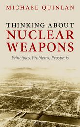Thinking About Nuclear WeaponsPrinciples, Problems, Prospects$
