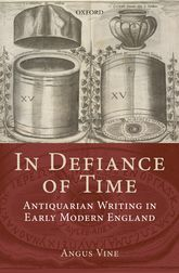 In Defiance of TimeAntiquarian Writing in Early Modern England$