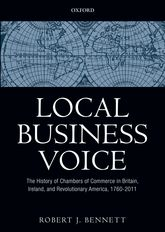 Local Business VoiceThe History of Chambers of Commerce in Britain, Ireland, and Revolutionary America, 1760-2011$