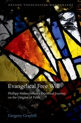 Evangelical Free WillPhillipp Melanchthon's Doctrinal Journey on the Origins of Faith$