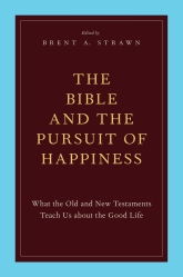 The Bible and the Pursuit of HappinessWhat the Old and New Testaments Teach Us about the Good Life$