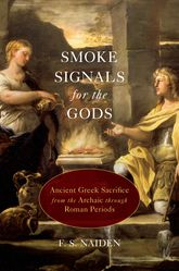 Smoke Signals for the GodsAncient Greek Sacrifice from the Archaic through Roman Periods$
