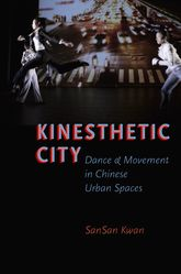 Kinesthetic CityDance and Movement in Chinese Urban Spaces$