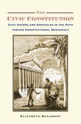The Civic ConstitutionCivic Visions and Struggles in the Path toward Constitutional Democracy$