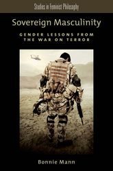 Sovereign MasculinityGender Lessons from the War on Terror$